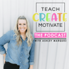 Teach Create Motivate Podcast: Motivational Tips & Tricks for Teachers - Ashley Marquez