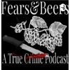 Fears & Beers: A True Crime Podcast artwork