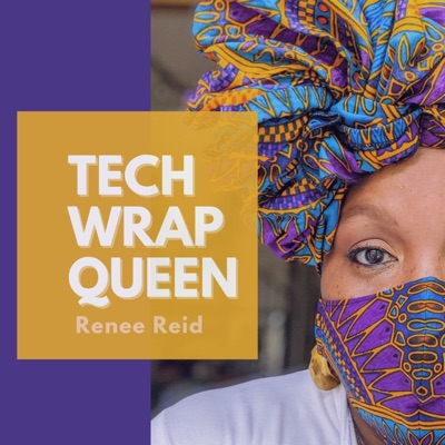 Tech Wrap Queen:Thee Renee Reid