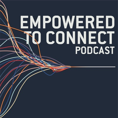 Empowered to Connect Podcast:Empowered to Connect