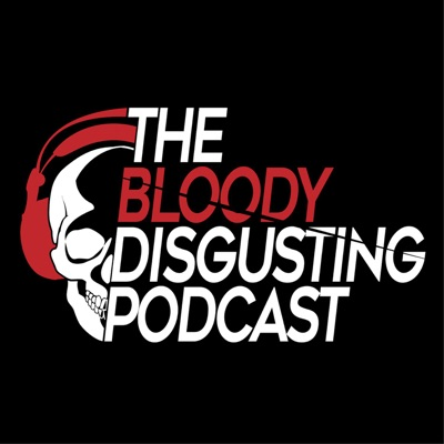 The Bloody Disgusting Podcast:The Bloody Disgusting Podcast Network