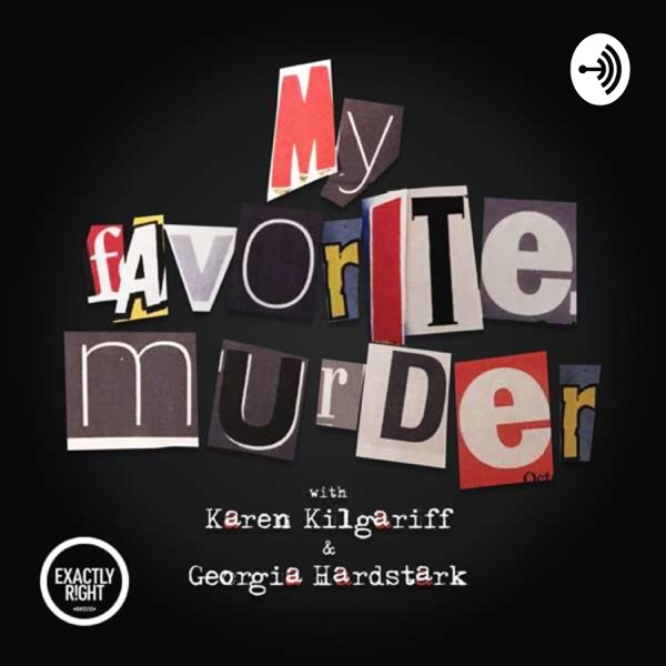 My Favorite Murder with Karen Kilgariff and Georgia Hardstark – Exactly Right image