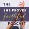 Podcast - SHE PROVES FAITHFUL