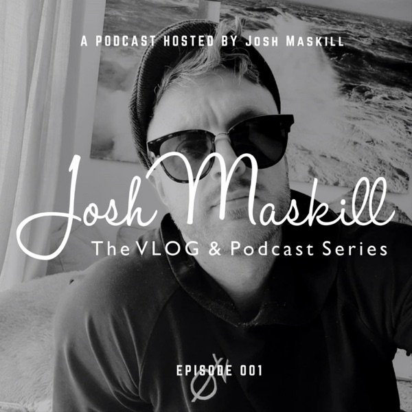 Josh Maskill Podcast and VLOGS