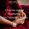 Charlas sobre Budismo con Tsondru Yeshe