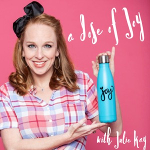 Dose of Joy with Julie Kay Podcast