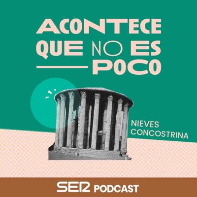Acontece que no es poco con Nieves Concostrina:SER Podcast