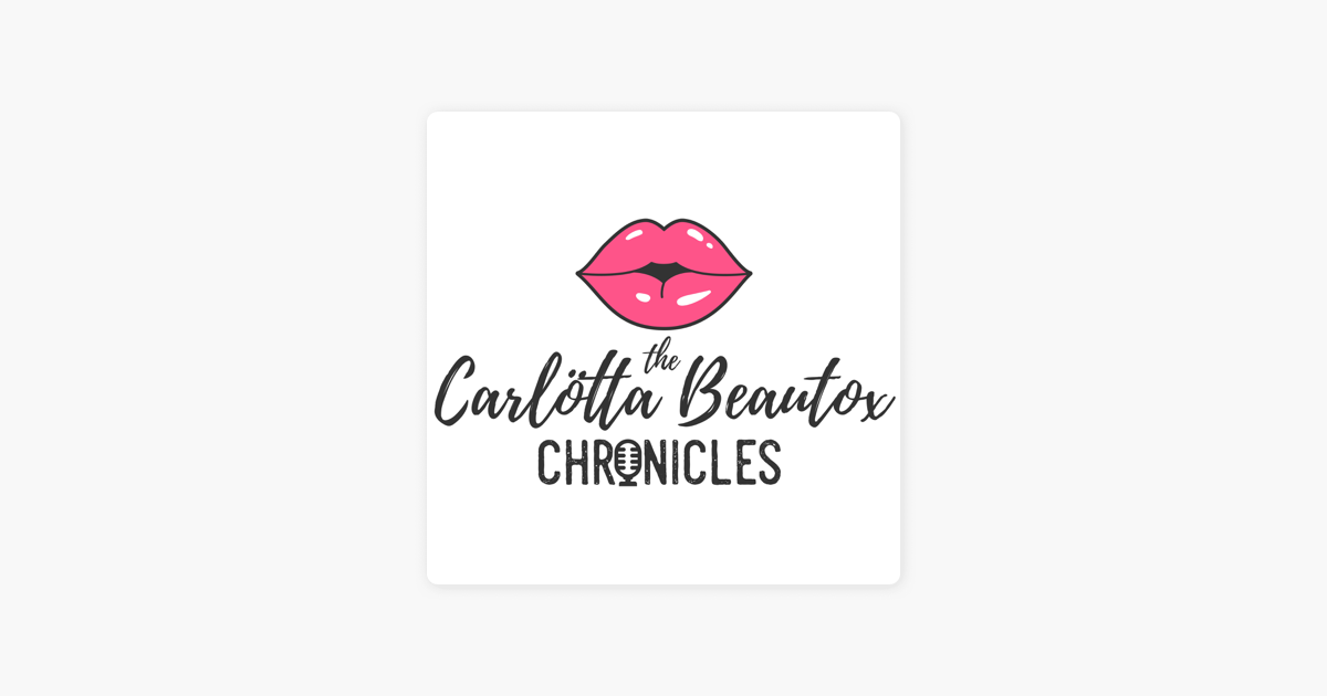 The Carlötta Beautox Chronicles on Apple Podcasts