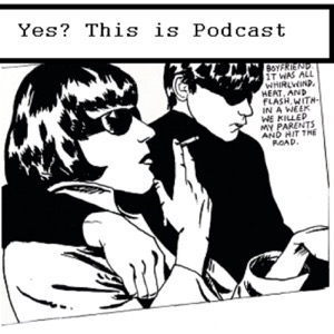 Yes? This is Podcast