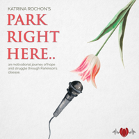"""""""Park Right Here"""" with Katrina...my personal journey with Young-Onset Parkinson's Disease"""