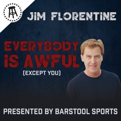 Everybody is Awful (Except You) with Jim Florentine:Barstool Sports