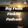 Big Funk Fishin' Podcast artwork