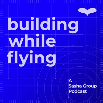 Building While Flying:The Sasha Group