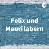 Felix und Mauri labern