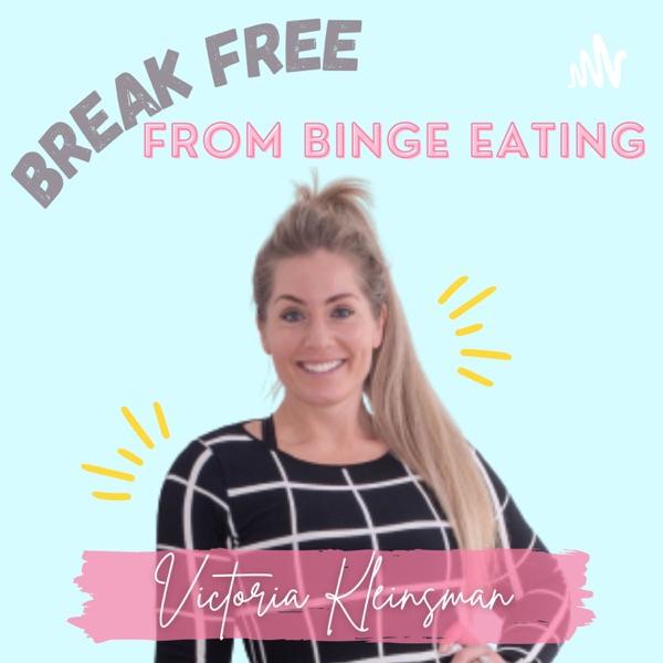 Break Free From Binge Eating - with Victoria Kleinsman Artwork