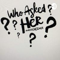 WhoAskedHer