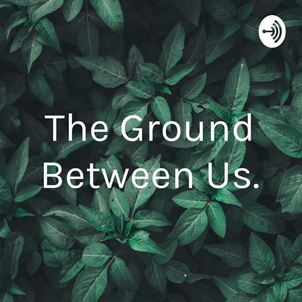 """The Ground Between Us."" Artwork"