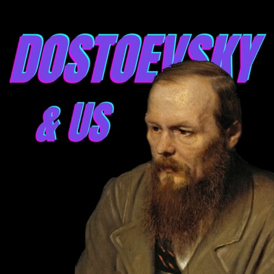 Dostoevsky and Us