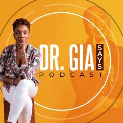 Dr Gia Says