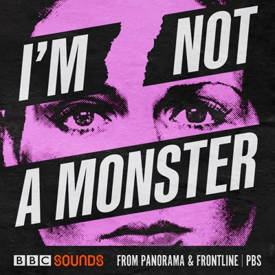 I'm Not A Monster - from BBC Panorama & FRONTLINE PBS:BBC Radio