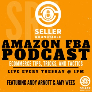 Amazon FBA Seller Round Table - Selling On Amazon - Amazon Seller Podcast - Learn To Sell On Amazon - E-commerce Tips - Shopi