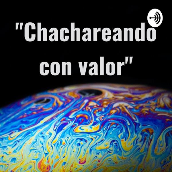 """Chachareando con valor"""