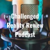 Challenged Reality Review Podcast artwork