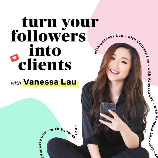 Turn Your Followers Into Clients with Vanessa Lau