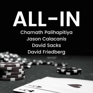 All-In with Chamath, Jason, Sacks & Friedberg
