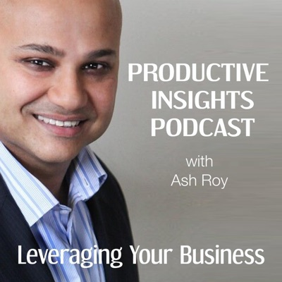 Productive Insights Podcast — Actionable Business Growth Ideas  — with Ash Roy