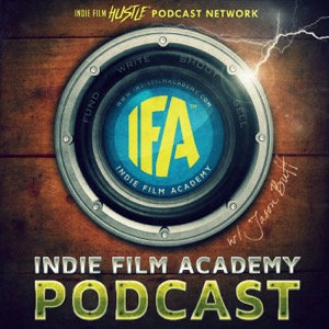 Indie Film Academy: A Filmmaking and Screenwriting Podcast
