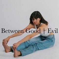 Between Good & Evil