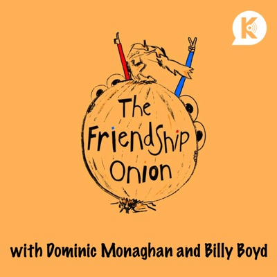 The Friendship Onion:Kast Media | Dominic Monaghan & Billy Boyd