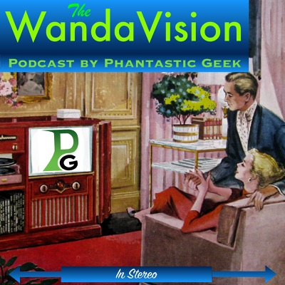 The WandaVision Podcast by Phantastic Geek:Matt Lafferty & Pieter Ketelaar