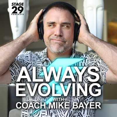 Always Evolving with Coach Mike Bayer:Stage 29 Podcast Productions