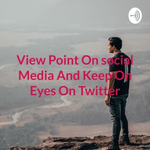 View Point On social Media And Keep On Eyes On Twitter