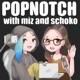 Popnotch with Miz and Schoko