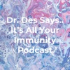 Dr. Des Says.. It's All Your Immunity Podcast artwork