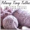 Fiberygoodness Tiny Talks: Podcast for Fiber Artists and Yarn Lovers artwork