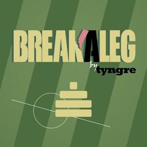 Break A Leg by Tyngre