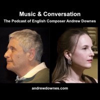 Music & Conversation: The Podcast of English Composer Andrew Downes podcast