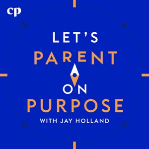 Let's Parent on Purpose with Jay Holland