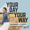 Your Day, Your Way Weddings + Events Podcast artwork