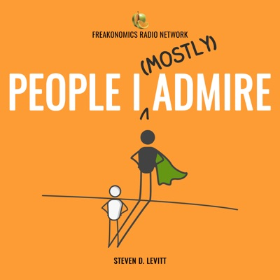 People I (Mostly) Admire:Freakonomics Radio + Stitcher