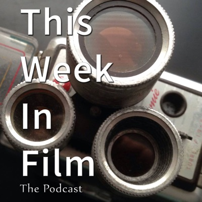This Week In Film Podcast