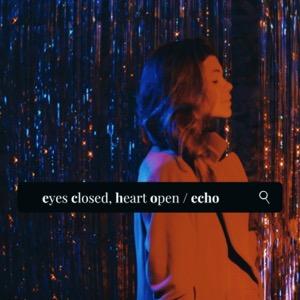 Echo: Eyes Closed Heart Open