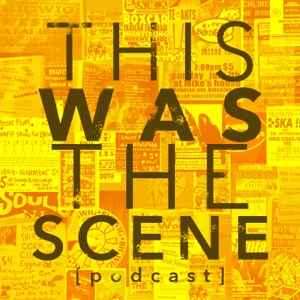 This Was The Scene Podcast