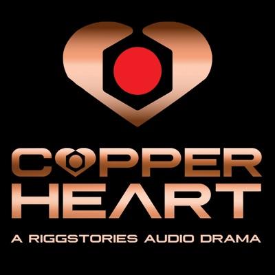 COPPERHEART: A RiggStories Audio Drama:Michael J Rigg, RiggStories.com