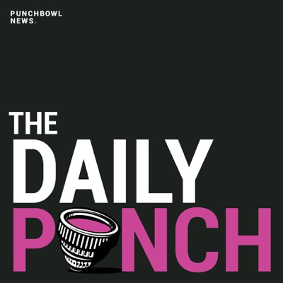 The Daily Punch:Punchbowl News and Cadence13