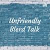 Unfriendly Blerd Talk  artwork